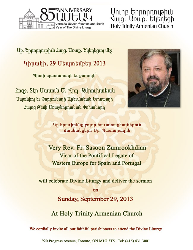 Very Rev. Fr. Sasoon Zumrookhdian Vicar of the Pontifical Legate of Western Europe for Spain and Portugal will be celebrating the Divine Liturgy at Holy Trinity Armenian Church of Toronto on Sunday, September 29, 2013.  We cordially invite all our faithful parishioners to attend the Divine Liturgy.